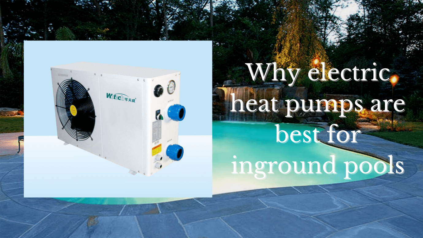 Why electric heat pumps are best for inground pools