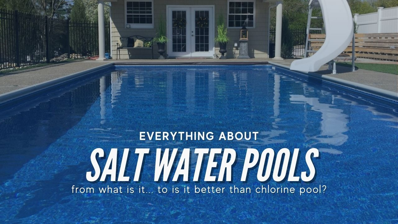 Salt Water Pool Systems What is it Pros & Cons Better than chlorine